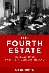 The Fourth EstateJournalism in Twentieth-Century Ireland