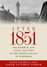 After 1851The Material and Visual Cultures of the Crystal Palace at Sydenham