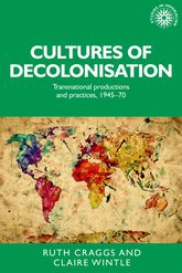 Cultures of Decolonisation – Transnational productions and practices, 1945-70 - University Press Scholarship Online