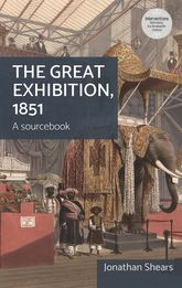 The Great Exhibition, 1851A Sourcebook