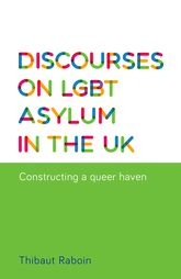 Discourses on LGBT Asylum in the UkConstructing a Queer Haven