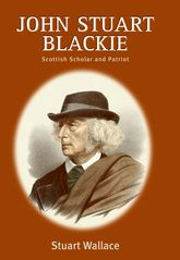 John Stuart Blackie: Scottish Scholar and Patriot