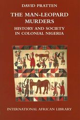 The Man-Leopard Murders: History and Society in Colonial Nigeria