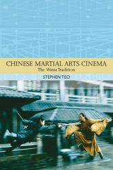 Chinese Martial Arts CinemaThe Wuxia Tradition