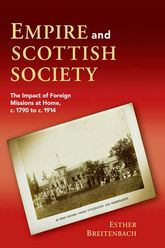 Empire and Scottish SocietyThe Impact of Foreign Missions at Home, c. 1790 to c. 1914