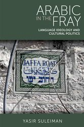 Arabic in the FrayLanguage Ideology and Cultural Politics