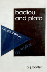 Badiou and PlatoAn Education by Truths