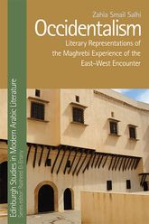OccidentalismLiterary Representations of the Maghrebi Experience of the East-West Encounter$