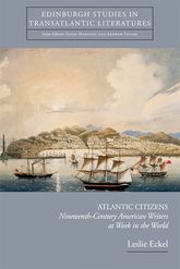 Atlantic CitizensNineteenth-Century American Writers at Work in the World