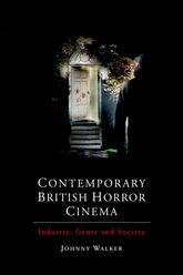 Contemporary British Horror CinemaIndustry, Genre and Society$
