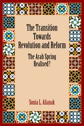 The Transition Towards Revolution and ReformThe Arab Spring Realised?