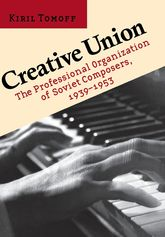 Creative UnionThe Professional Organization of Soviet Composers, 1939-1953