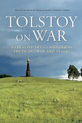 "Tolstoy On WarNarrative Art and Historical Truth in ""War and Peace""$"