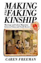 Making and Faking KinshipMarriage and Labor Migration between China and South Korea