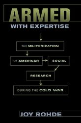 Armed with ExpertiseThe Militarization of American Social Research during the Cold War