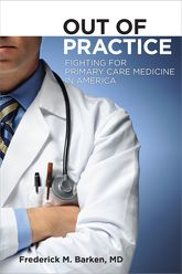 Out of PracticeFighting for Primary Care Medicine in America