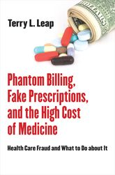 Phantom Billing, Fake Prescriptions, and the High Cost of Medicine: Health Care Fraud and What to Do about It