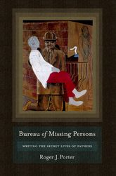 Bureau of Missing PersonsWriting the Secret Lives of Fathers
