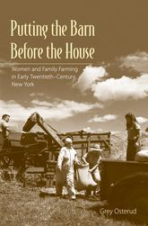 Putting the Barn Before the HouseWomen and Family Farming in Early Twentieth-Century New York$
