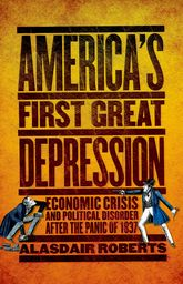 America's First Great DepressionEconomic Crisis and Political Disorder after the Panic of 1837