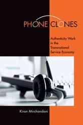 Phone ClonesAuthenticity Work in the Transnational Service Economy$