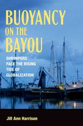Buoyancy on the BayouShrimpers Face the Rising Tide of Globalization