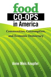 Food Co-ops in AmericaCommunities, Consumption, and Economic Democracy