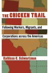 The Chicken TrailFollowing Workers, Migrants, and Corporations across the Americas