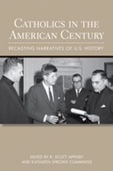 Catholics in the American CenturyRecasting Narratives of U.S. History