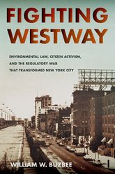 Fighting WestwayEnvironmental Law, Citizen Activism, and the Regulatory War That Transformed New York City