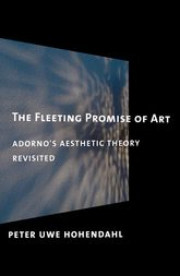 The Fleeting Promise of ArtAdorno's Aesthetic Theory Revisited