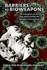 Barriers to Bioweapons – The Challenges of Expertise and Organization for Weapons Development - University Press Scholarship Online