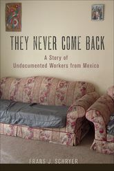 They Never Come BackA Story of Undocumented Workers from Mexico