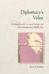 Diplomacy's ValueCreating Security in 1920s Europe and the Contemporary Middle East