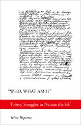 """Who, What Am I?""Tolstoy Struggles to Narrate the Self"
