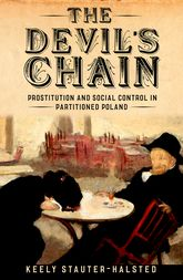The Devil's Chain – Prostitution and Social Control in Partitioned Poland - University Press Scholarship Online