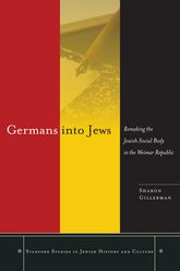 Germans into Jews: Remaking the Jewish Social Body in the Weimar Republic