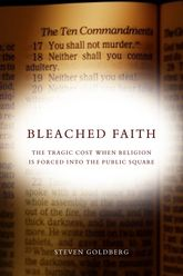 Bleached FaithThe Tragic Cost When Religion Is Forced into the Public Square