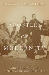 Apostles of Modernity: Saint-Simonians and the Civilizing Mission in Algeria