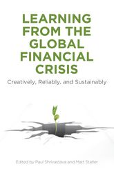 Learning From the Global Financial Crisis: Creatively, Reliably, and Sustainably