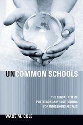 Uncommon SchoolsThe Global Rise of Postsecondary Institutions for Indigenous Peoples