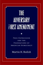 The Adversary First AmendmentFree Expression and the Foundations of American Democracy