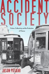 Accident SocietyFiction, Collectivity, and the Production of Chance