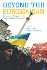 Beyond the EuromaidanComparative Perspectives on Advancing Reform in Ukraine
