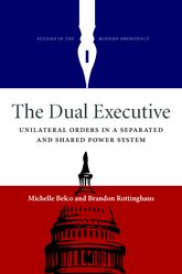 The Dual Executive – Unilateral Orders in a Separated and Shared Power System | University Press Scholarship Online