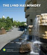 The Land Has MemoryIndigenous Knowledge, Native Landscapes, and the National Museum of the American Indian