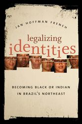 Legalizing IdentitiesBecoming Black or Indian in Brazil's Northeast