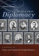 Blue & Gray DiplomacyA History of Union and Confederate Foreign Relations