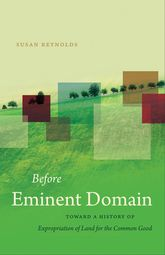 Before Eminent Domain – Toward a History of Expropriation of Land for the Common Good | University Press Scholarship Online