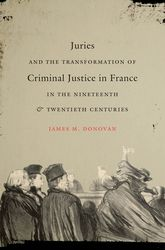 Juries and the Transformation of Criminal Justice in France in the Nineteenth & Twentieth Centuries